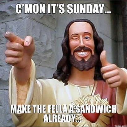 Cmon-its-sunday-make-the-fella-a-sandwich-already